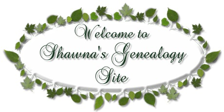 Welcome to Shawna's Genealogy Site